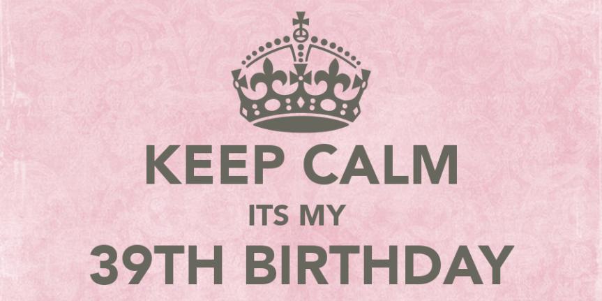 keep-calm-its-my-39th-birthday-5