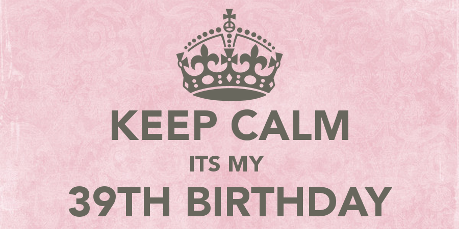 keep-calm-its-my-39th-birthday-5
